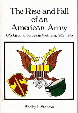 THE RISE AND FALL OF AN AMERICAN ARMY: U.S. GROUND FORCES IN VIETNAM, 1965-1973.