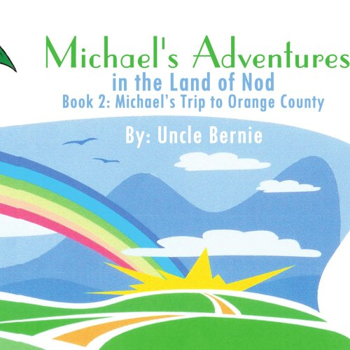 Michaels Adventures in the Land of Nod Book 2: Michaels Trip to Orange County.