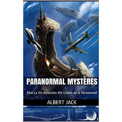 Paranormal Mystères: Réal La Vie Mysteries: Dix Contes de la Paranormal