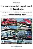 Scarica Libro Le carrozze dei nuovi treni di Trenitalia Costruzione evoluzione design (PDF,EPUB,MOBI) Online Italiano Gratis