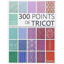 300 points de tricot : Les grands classiques, des créations originales, des points anciens retrouvés