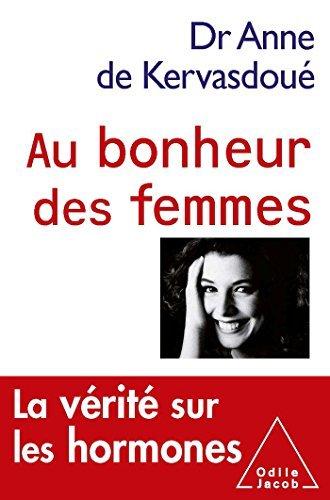 AU BONHEUR DES FEMMES: LA V?RIT? SUR LES HORMONES by ANNE DE KERVASDOU?