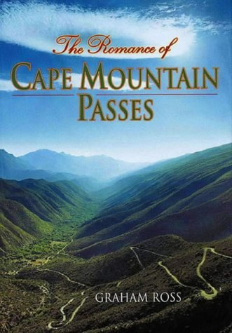 Romance of Cape Mountain Passes: Written by Graham Ross, 2004 Edition, Publisher: David Philip, Publishers [Paperback]