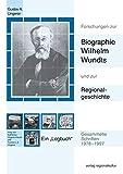 Forschungen zur Biographie Wilhelm Wundts und zur Regionalgeschichte: Gesammelte Schriften 1978-1997 - Ein