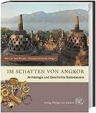 Im Schatten von Angkor: Archäologie und Geschichte Südostasiens (Zaberns Bildbände zur Archäologie)