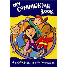 My Communion Book 2nd ed: A Child's Guide to Holy Communion