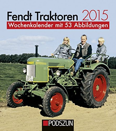 Fendt Traktoren 2015: Wochenkalender mit 53 Abbildungen (Traktor Kalender 2015)