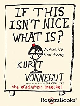 If This Isn't Nice, What Is?: Advice for the Young by [Vonnegut, Kurt]