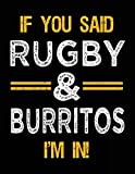 If You Said Rugby & Burritos I'm In: Blank Sketch, Draw and Doodle Book