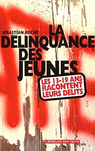 La Délinquance des jeunes : Les 13-19 ans racontent leurs délits par Sebastian Roché