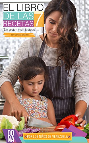 Apoya a los niños de Venezuela: 70 recetas sencillas libres de gluten, libres de lactos y bajas en azucar. Limpias y super saludables  por Carolina Blaksley