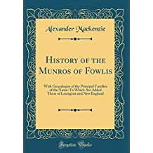 History of the Munros of Fowlis: With Genealogies of the Principal Families of the Name: To Which Are Added Those of Lexington and New England (Classic Reprint)