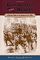 Lincolnites and Rebels: A Divided Town in the American Civil War by Robert Tracy McKenzie (2009-06-29)