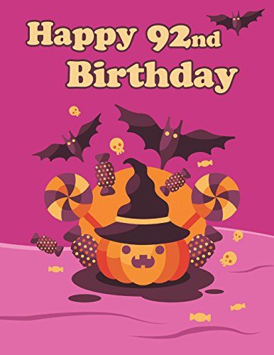 Happy 92nd Birthday: Cute Halloween Themed Notebook, Journal, Diary, 365 Lined Pages, Birthday Gifts for 92 Year Old Men or Women, Father or Mother, ... Best Friends, Holiday, Book Size 8 1/2