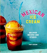 Mexican Ice Cream: Beloved Recipes and Stories