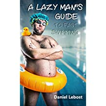 A Lazy Man's Guide To Fast Swimming (English Edition)
