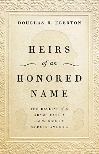 Heirs of an Honored Name: The Decline of the Adams Family and the Rise of Modern America (English Edition)