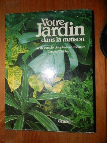Votre jardin dans la maison : Guide complet des plantes d'intrieur