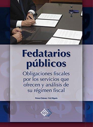 Fedatarios públicos: Obligaciones fiscales por los servicios que ofrecen y análisis de su régimen fiscal por José Pérez Chávez