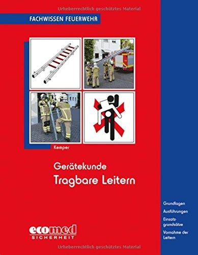 Gerätekunde Tragbare Leitern: Grundlagen - Ausführungen - Einsatzgrundsätze - Vornahme der Leitern (Fachwissen Feuerwehr)