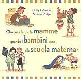 Che cosa fanno le mamme quando i bambini sono alla scuola materna? Ediz. a colori
