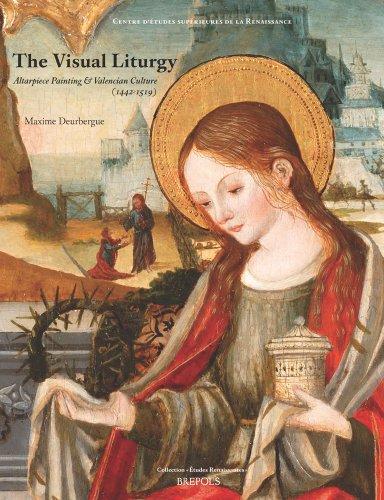 The Visual Liturgy : Altarpiece Painting & Valencian Culture