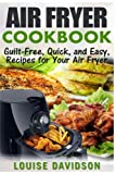 Air Fryer Cookbook: Guilt-Free, Quick, and Easy, Recipes for Your Air Fryer