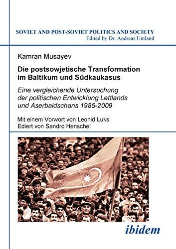 Die postsowjetische Transformation im Baltikum und Südkaukasus: Eine vergleichende Untersuchung der politischen Entwicklung Lettlands und Aserbaidschans 1985-2009