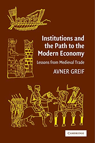 Institutions and the Path to the Modern Economy: Lessons from Medieval Trade (Political Economy of Institutions and Decisions) by Avner Greif (16-Jan-2006) Paperback