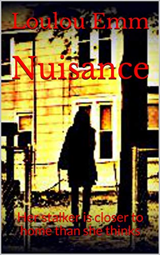 Nuisance: Her stalker is closer to home than she thinks (English Edition)