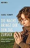 Die Nacht bringt dir den Tag zurück: Leben und Abschied meiner Tochter - Isabel Schupp