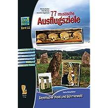 77 mystische Ausflugsziele: Kultur-Reiseführer Bayerischer Wald und Böhmerwald - Do schau her! Band 11 (Kulturreiseführer Do schau her / Die schönsten Ausflugsziele)