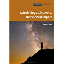 Astrobiology, Discovery, and Societal Impact (Cambridge Astrobiology)