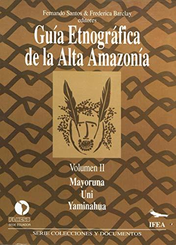 Guía etnográfica de la Alta Amazonía. VolumenII: Mayoruna. Uni. Yaminahua (Travaux de l'IFÉA)