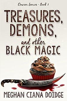 Treasures, Demons, and Other Black Magic (Dowser Series Book 3) by [Doidge, Meghan Ciana]