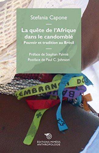 La quête de l'Afrique dans le candomblé. Pouvoir et tradition au Brésil par Stefania Capone