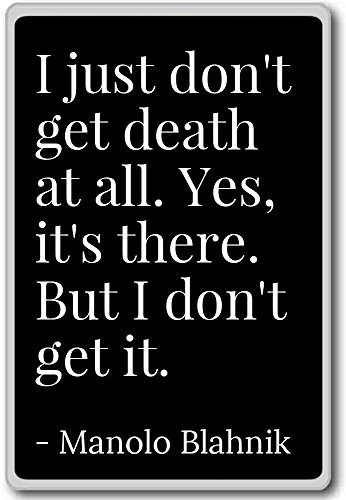 i-just-dont-get-death-at-all-yes-its-the-manolo-blahnik-quotes-fridge-magnet-black-calamit-da-frigo