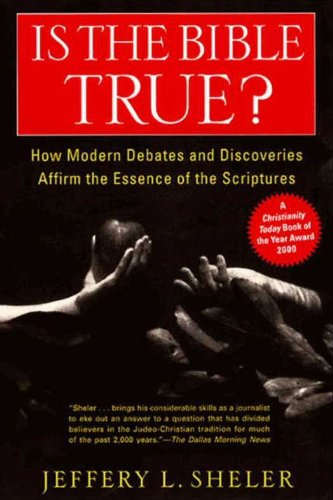 Is The Bible True How Modern Debates And Discoveries Affirm The Essence Of The Scriptures
