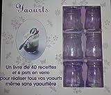 Yaourts (un livre de 40 recettes et 6 pots en verre pour réaliser tous vos yourts même sans yaourtière)