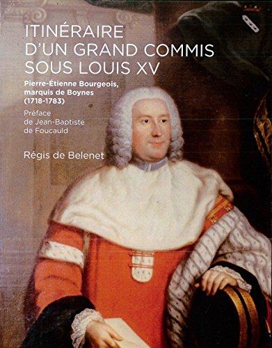 Itinéraire d'un grand commis sous Louis XV : Pierre-Étienne Bourgeois, marquis de Boynes (1718-1783)