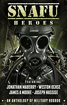SNAFU: Heroes: An Anthology of Military Horror by [Maberry, Jonathan, Ochse, Weston, Moore, James A., Nassise, Joseph]