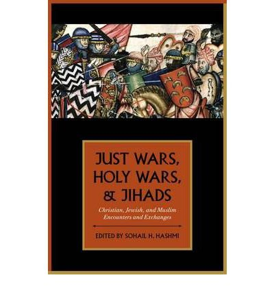 [(Just Wars, Holy Wars, and Jihads: Christian, Jewish, and Muslim Encounters and Exchanges)] [Author: Sohail H. Hashmi] published on (August, 2012)