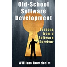 Old School Software Development: Lessons from a Software Survivor
