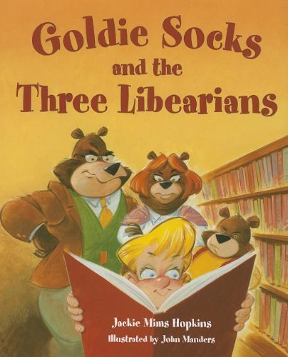 Goldie Socks and the Three Libearians by Jackie Mims Hopkins (2007-01-07)
