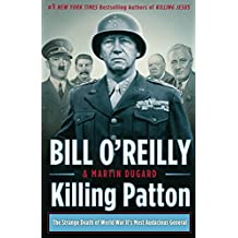Killing Patton: The Strange Death of World War II's Most Audacious General by Bill O'Reilly (25-Sep-2014) Hardcover