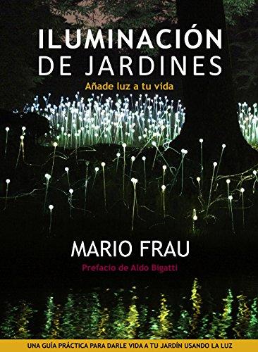 ILUMINACIÓN DE JARDINES: Añade luz a tu vida eBook: Mario Frau ...
