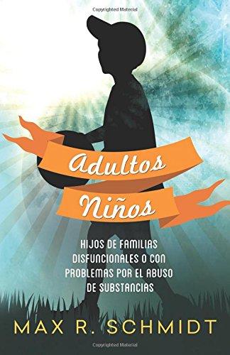 Adultos Niños: Hijos de Familias Disfuncionales o con Problemas por el Abuso de Sustancias: Volume 1 (Adultos Ninos)