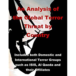 An Analysis of the Global Terror Threat by Country: Includes both Domestic and International Terror Groups such as ISIS, Al Qaeda and their Affiliates (English Edition)