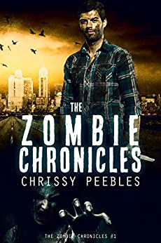 The Zombie Chronicles - Book 1 by [Peebles, Chrissy]