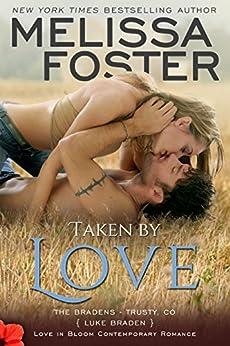 Taken by Love: Luke Braden (Love in Bloom: The Bradens at Trusty Book 1) by [Foster, Melissa]